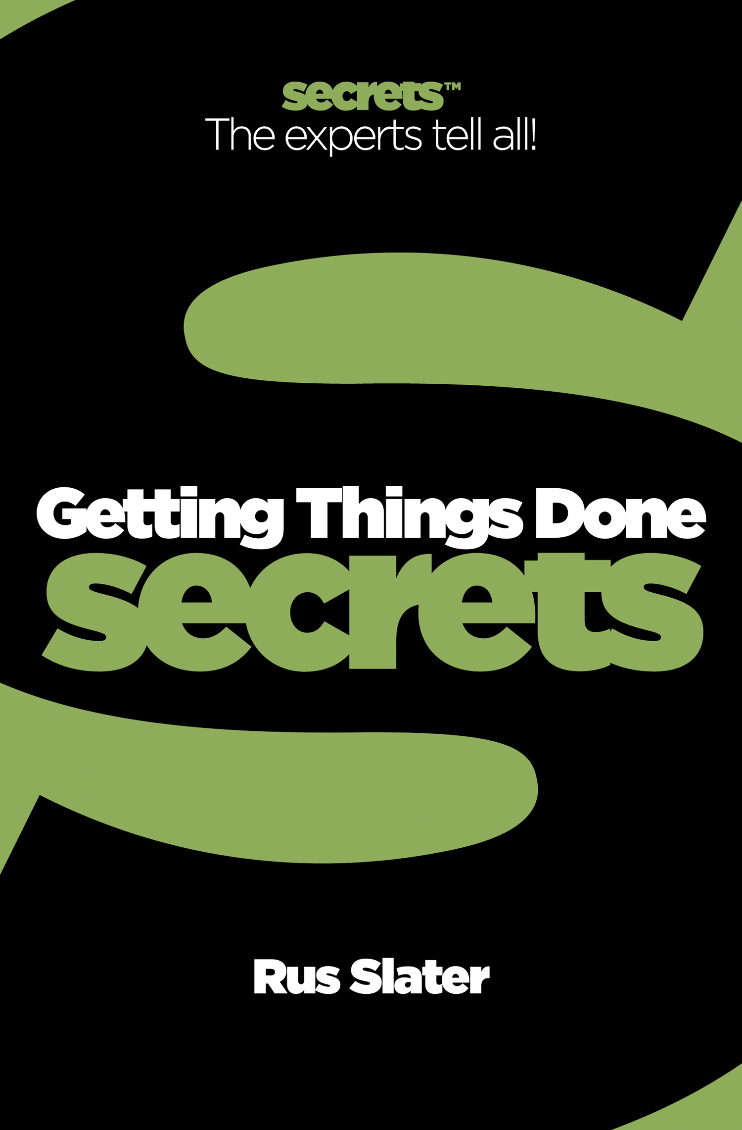 Getting Things Done (Collins Business Secrets) By: Rus Slater
