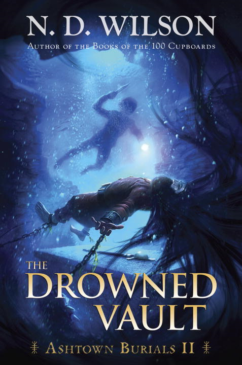 The Drowned Vault (Ashtown Burials #2) By: N. D. Wilson