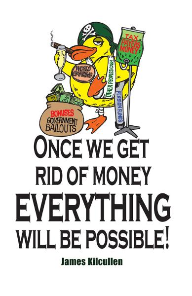 Once we get rid of Money everything will be Possible