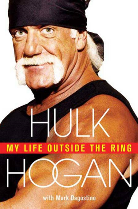 My Life Outside the Ring By: Hulk Hogan,Mark Dagostino