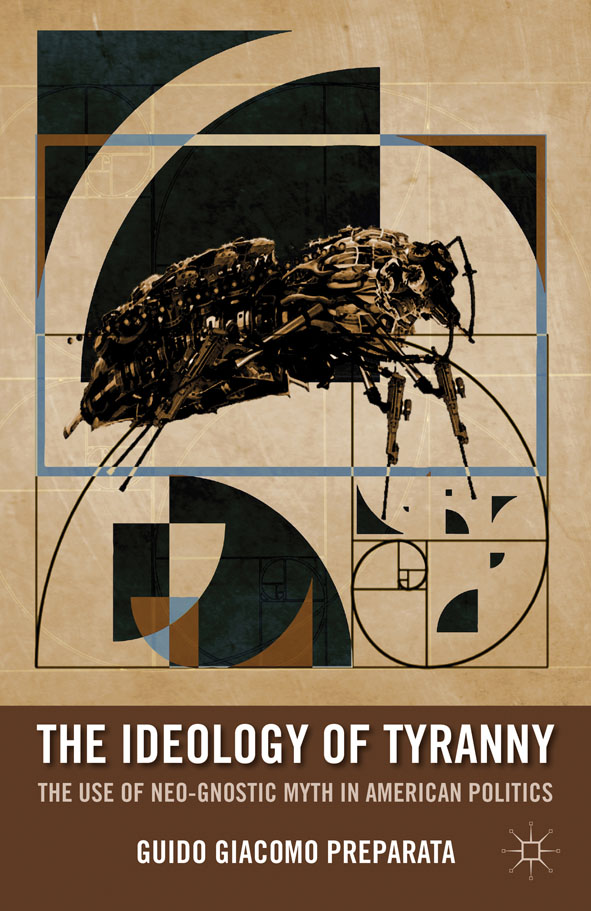 The Ideology of Tyranny The Use of Neo-Gnostic Myth in American Politics