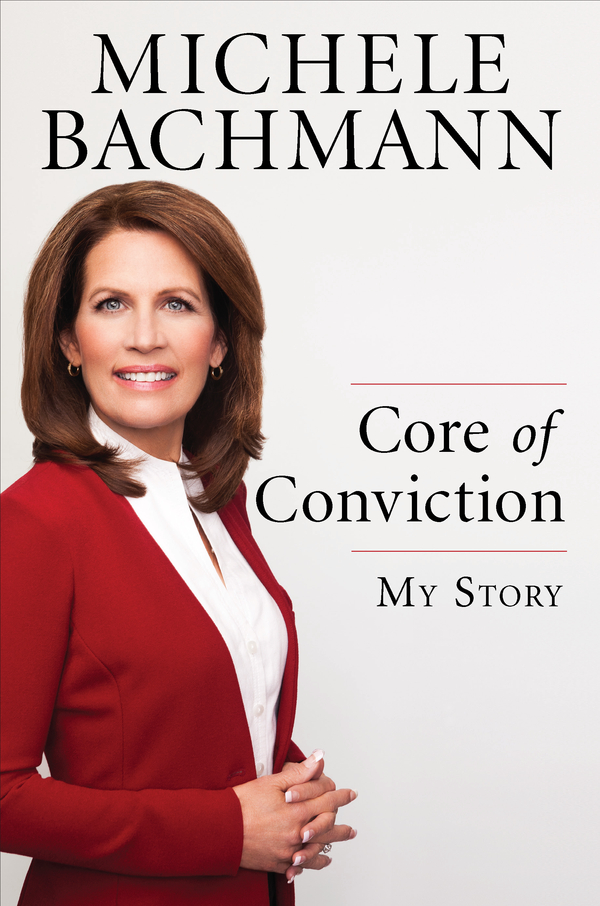 Core of Conviction: My Story By: Michele Bachmann