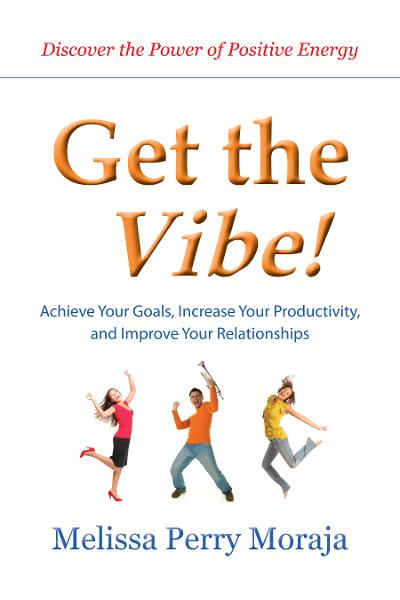 Get the Vibe! Achieve Your Goals, Increase Your Productivity, and Improve Your Relationships
