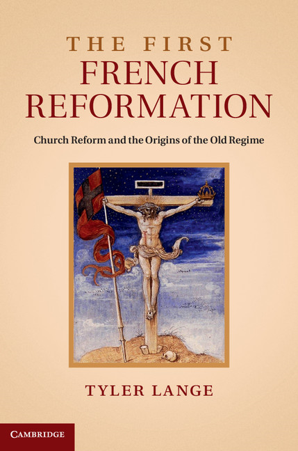 The First French Reformation Church Reform and the Origins of the Old Regime