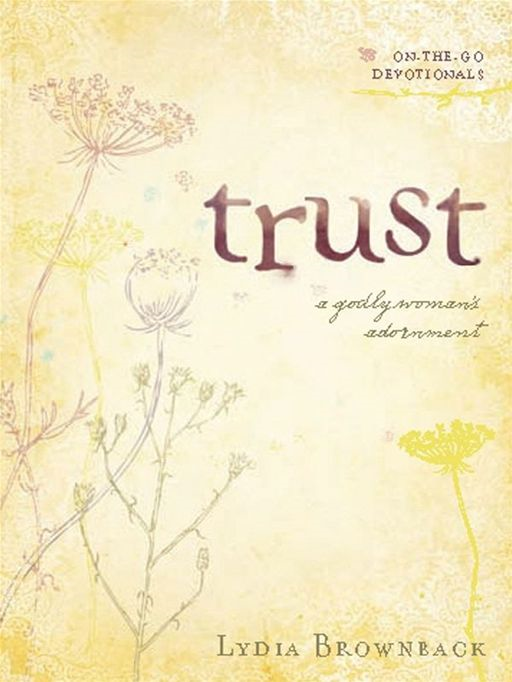 Trust: A Godly Woman's Adornment By: Lydia Brownback