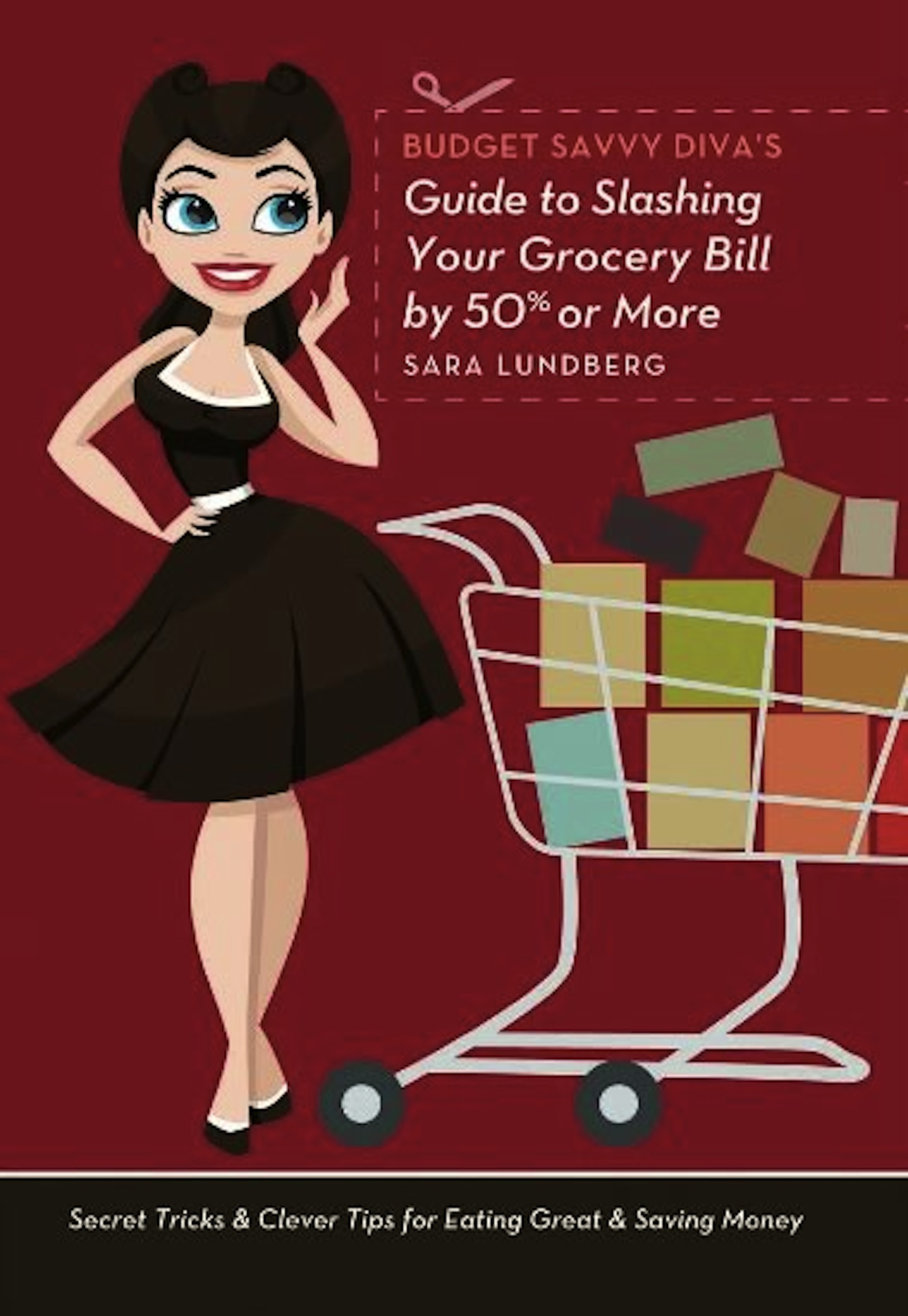 Budget Savvy Diva's Guide to Slashing Your Grocery Bill by 50% or More By: Sara  Lundberg