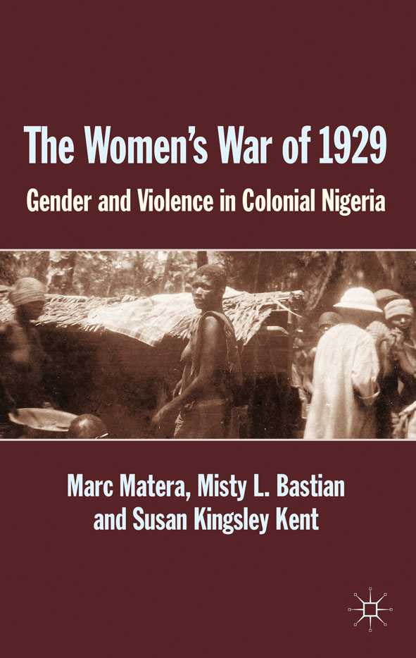 The Women's War of 1929 Gender and Violence in Colonial Nigeria