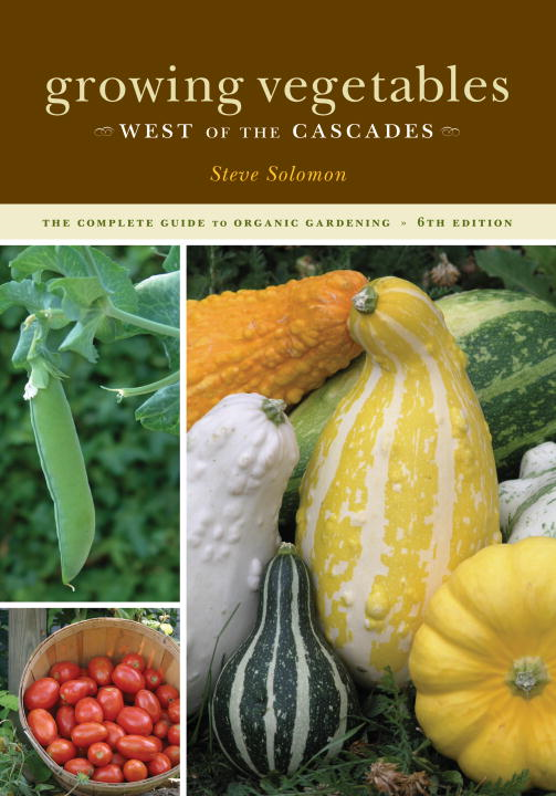 Growing Vegetables West of the Cascades, 6th Edition