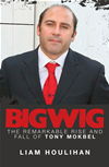 Bigwig: The Remarkable Rise And Fall Of Tony Mokbel: