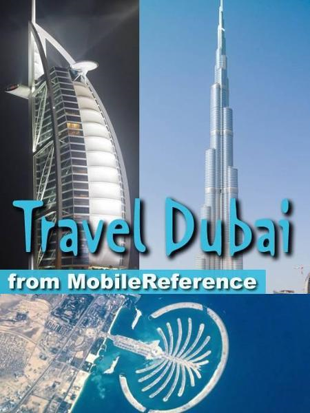 Travel Dubai, United Arab Emirates: Illustrated Guide, Phrasebook And Maps (Mobi Travel) By: MobileReference