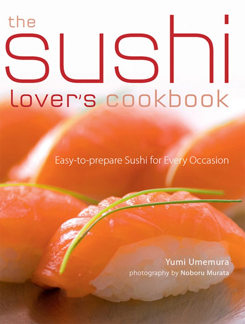 The Sushi Lover's Cookbook: Easy-to-Prepare Recipes for Every Occasion By: Yumi Umemura