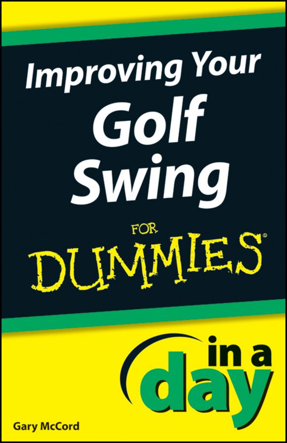 Improving Your Golf Swing In A Day For Dummies By: McCord