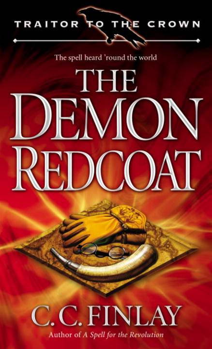 Traitor to the Crown: The Demon Redcoat By: C. C. Finlay