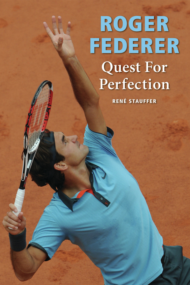 Roger Federer: Quest for Perfection By: Rene Stauffer
