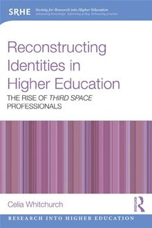 Reconstructing Identities In Higher Education: The Rise Of 'Third Space' Professionals