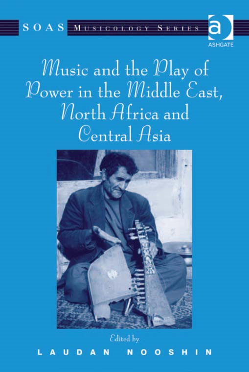 Music and the Play of Power in the Middle East, North Africa and Central Asia