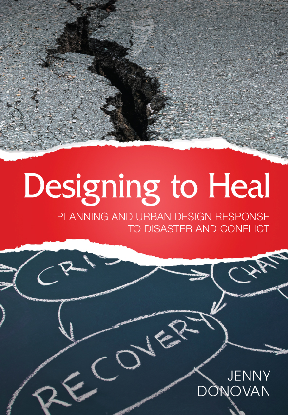 Designing to Heal Planning and Urban Design Response to Disaster and Conflict