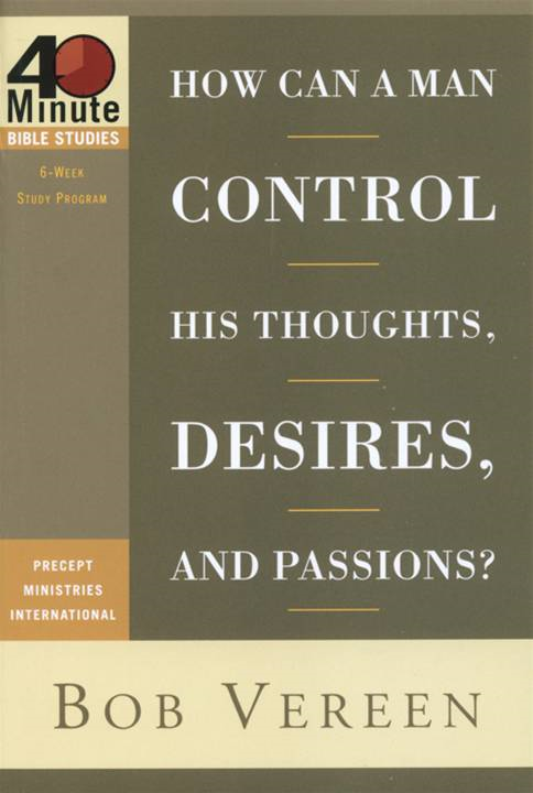 How Can a Man Control His Thoughts, Desires, and Passions? By: Bob Vereen