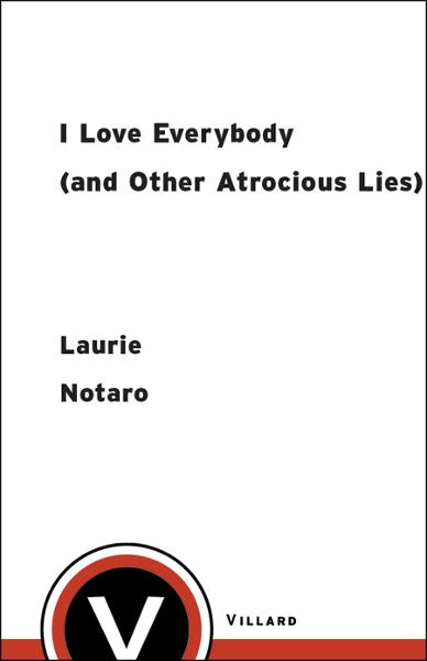 I Love Everybody (and Other Atrocious Lies) By: Laurie Notaro