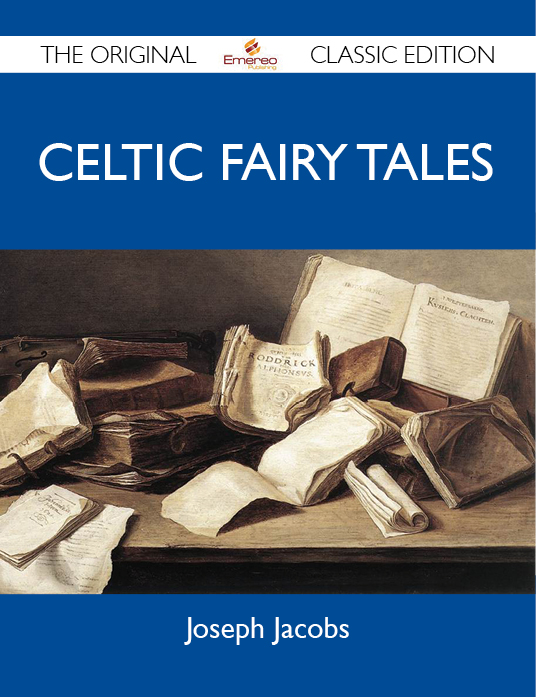 Celtic Fairy Tales - The Original Classic Edition By: Jacobs Joseph