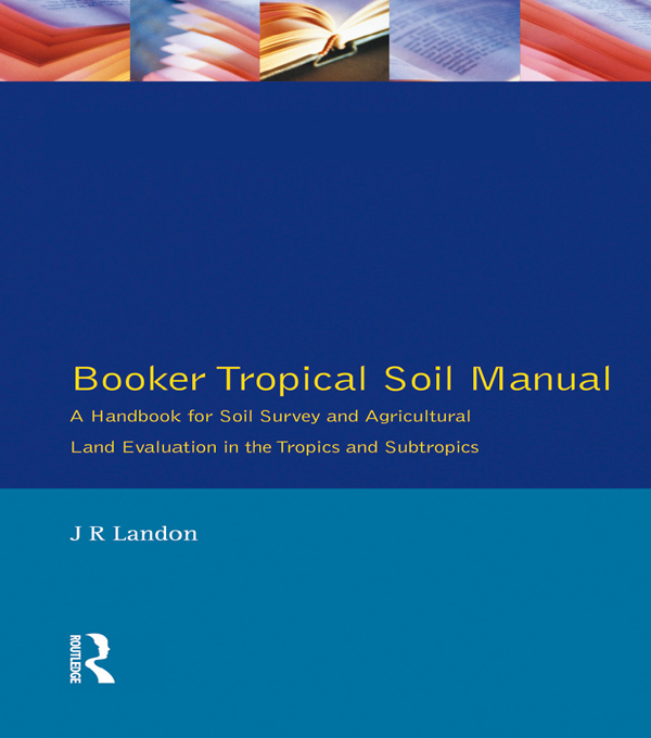 Booker Tropical Soil Manual A Handbook for Soil Survey and Agricultural Land Evaluation in the Tropics and Subtropics