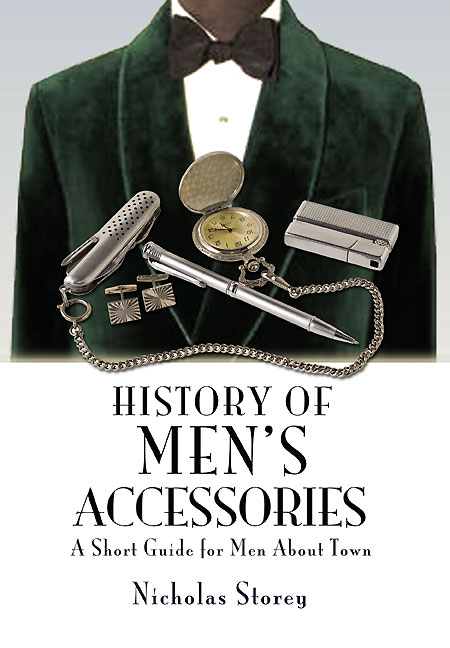 History of Men's Accessories By: Storey, Nicholas