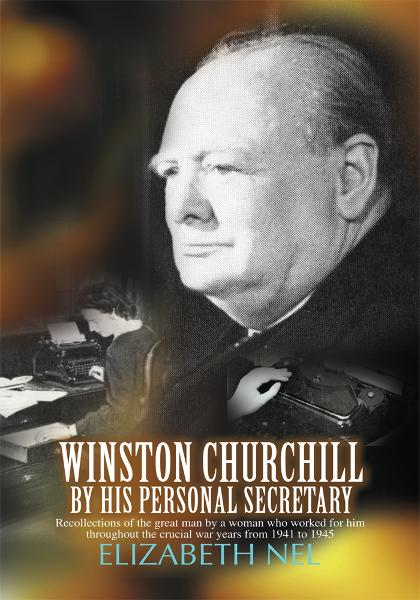 Winston Churchill by his Personal Secretary By: Elizabeth Nel