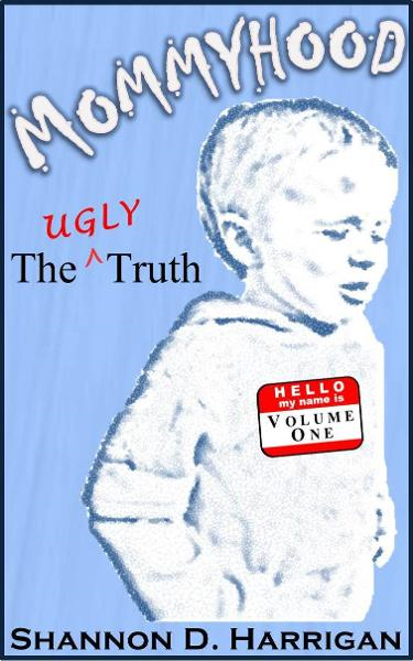 Mommyhood: The Ugly Truth, Volume One