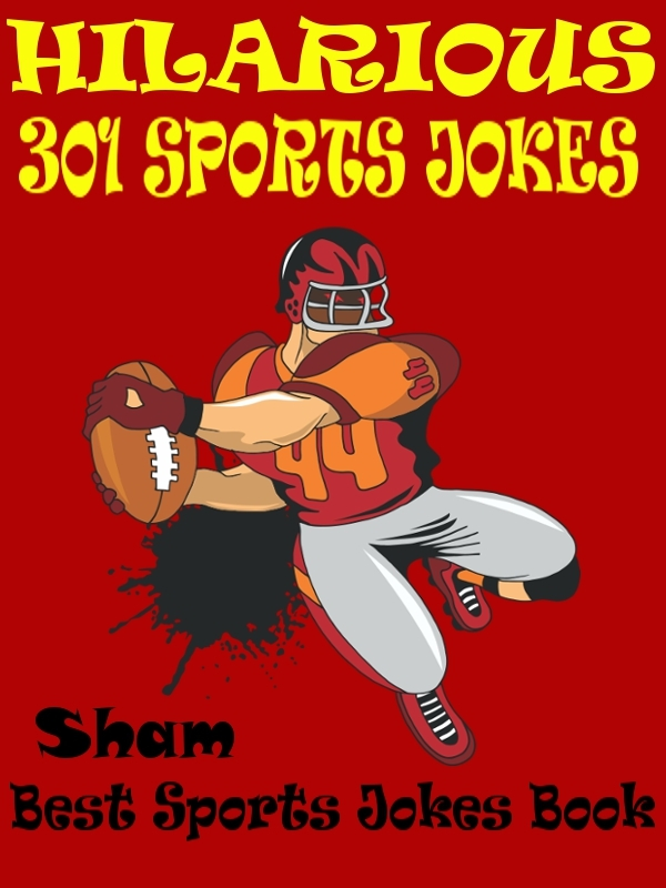 Jokes Sports Jokes: 301 Hilarious Sports Jokes By: Sham
