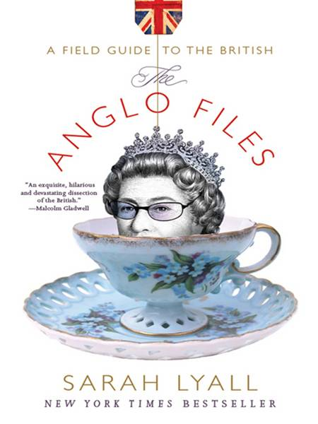 The Anglo Files: A Field Guide to the British By: Sarah Lyall