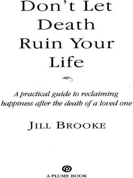 Don't Let Death Ruin Your Life By: Jill Brooke