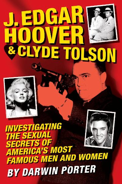 J. Edgar Hoover and Clyde Tolson: Investigating the Sexual Secrets of America's Most Famous Men and Women