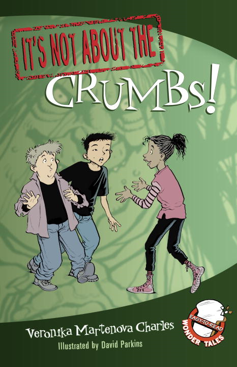 It's Not about the Crumbs! By: Veronika Martenova Charles,David Parkins