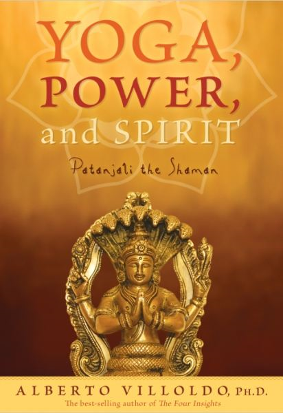 Yoga, Power, and Spirit By: Alberto Villoldo