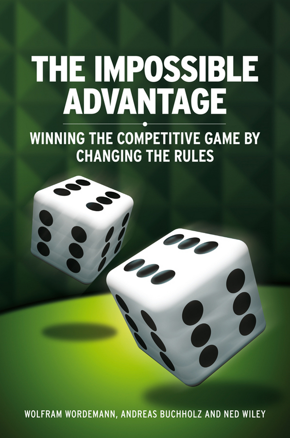 The Impossible Advantage By: Andreas Buchholz ,Ned Wiley,Wolfram Wördemann