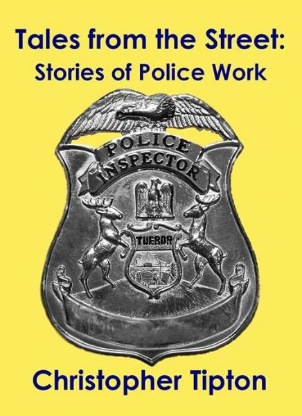 Tales from the Street: Stories of Police Work By: Christopher Tipton