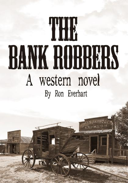 The Bank Robbers By: Ron Everhart