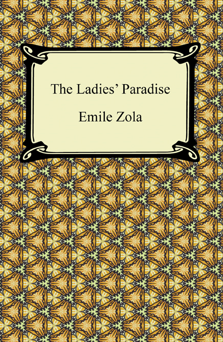 The Ladies' Paradise By: Emile Zola
