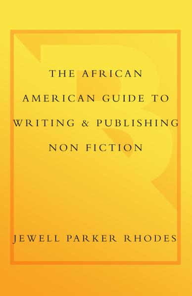 The African American Guide to Writing & Publishing Non Fiction By: Jewell Parker Rhodes