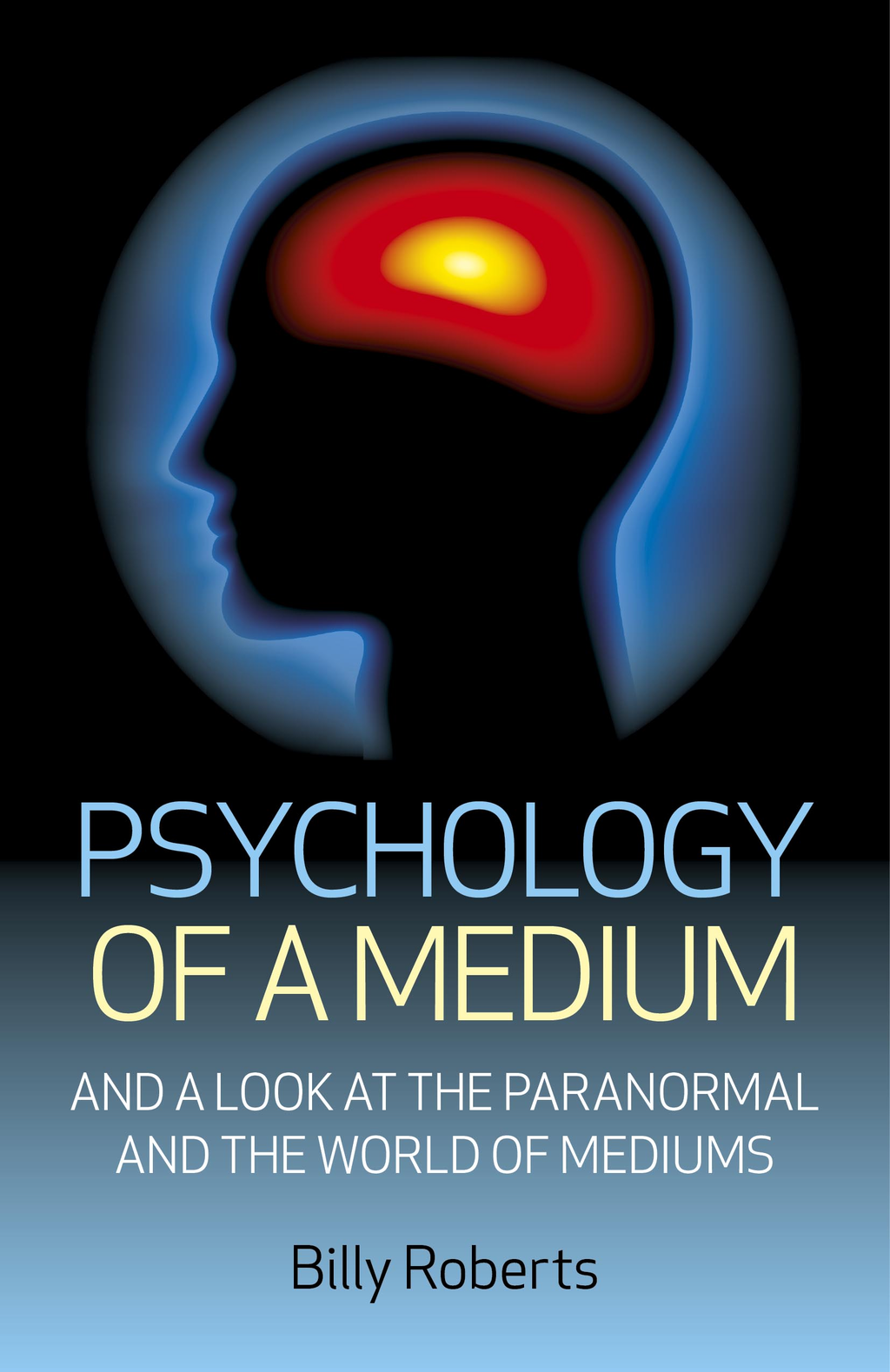 Psychology of a Medium: And A Look At The Paranormal And The World Of Mediums