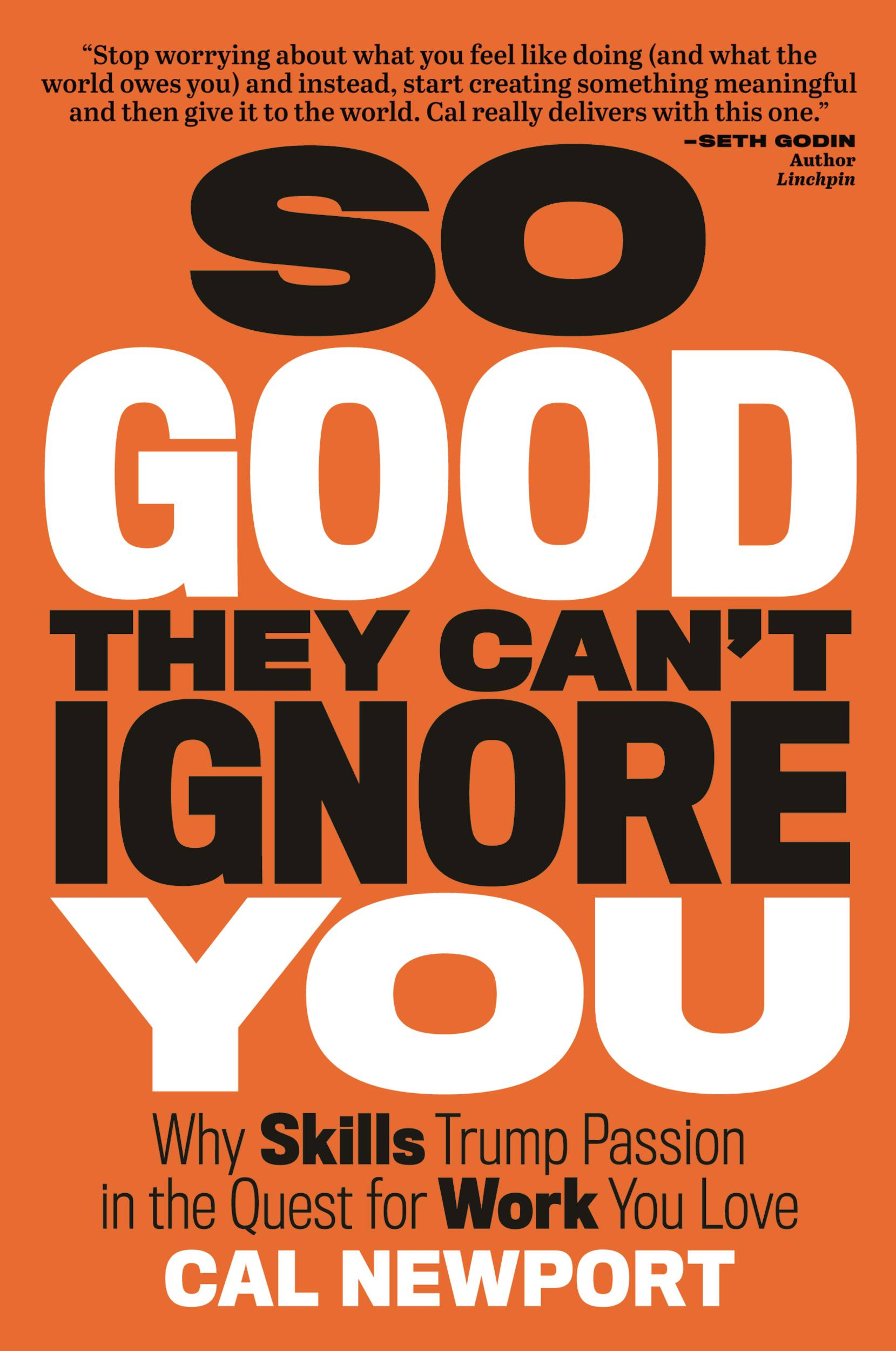 So Good They Can't Ignore You By: Cal Newport