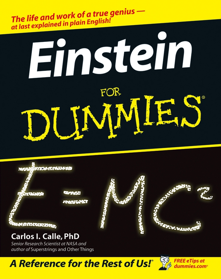 Einstein For Dummies By: Carlos I. Calle PhD