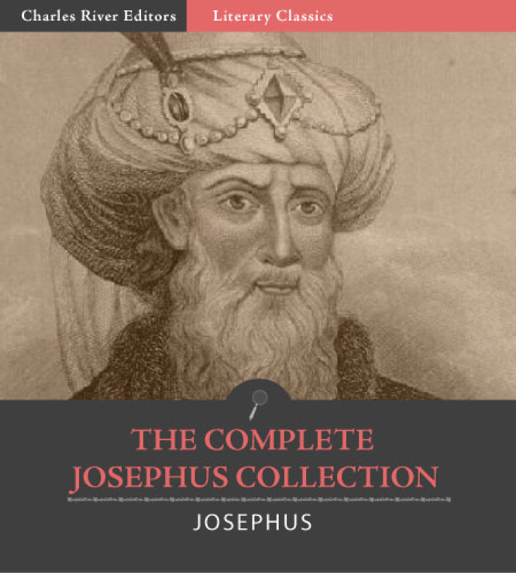 The Complete Josephus Collection: Antiquities of the Jews, Autobiography of Josephus, An Extract Out Of Josephus's Discourse To The Greeks Concerning Hades, and The Wars of the Jews  By: Josephus