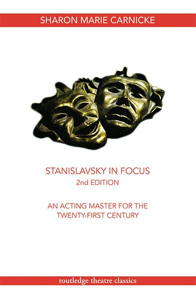 Stanislavsky in Focus By: Sharon Marie Carnicke
