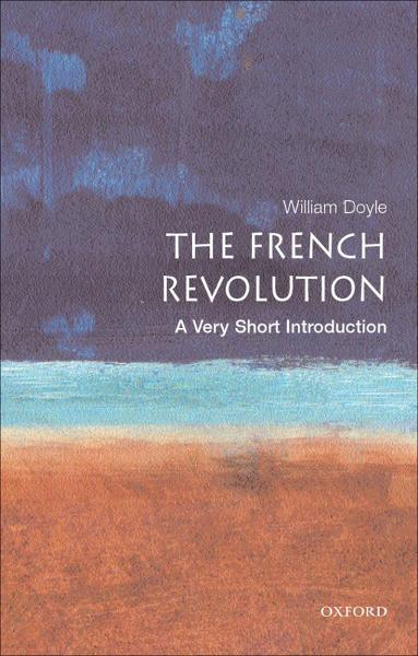 The French Revolution: A Very Short Introduction By: William Doyle