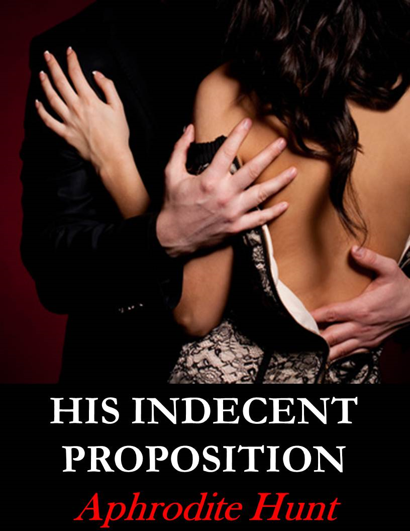 His Indecent Proposition By: Aphrodite Hunt