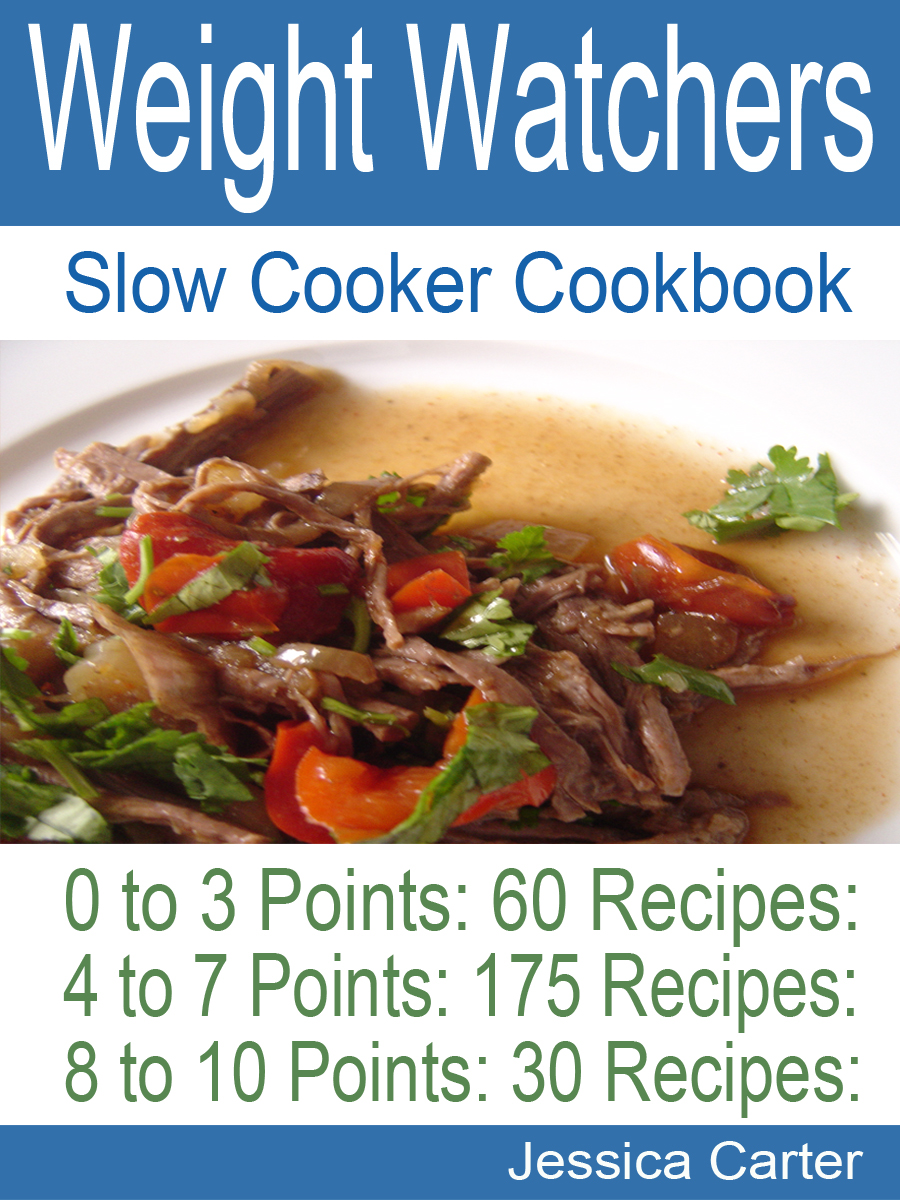 Weight Watchers Slow Cooker Cookbook: 0 to 3 Points 60 Recipes: 4 to 7 Points 175 Recipes: 8 to 10 points 30 Recipes By: Jessica Carter
