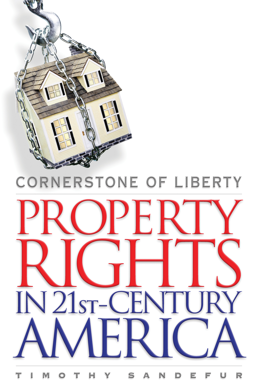 Cornerstone of Liberty: Property Rights in 21st Century America By: Timothy Sandefur