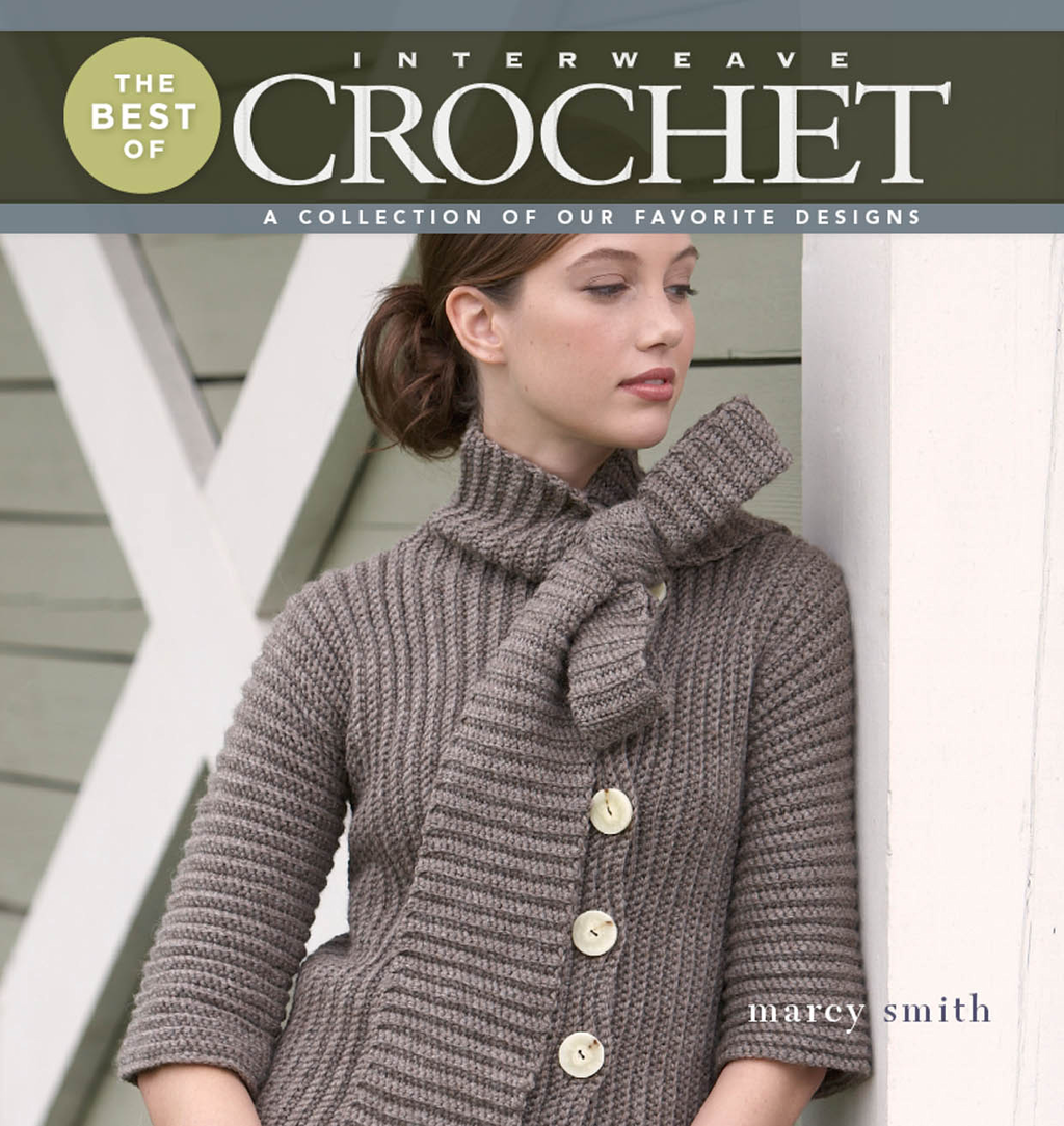 Best of Interweave Crochet A Collection of Our Favorite Designs