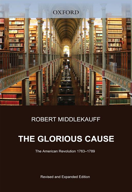 The Glorious Cause:The American Revolution, 1763-1789  By: Robert Middlekauff